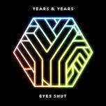 eyes shut (tei shi remix) (single)  - years & years