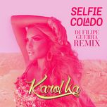 selfie colado (dj filipe guerra remix) (single) - karol ka