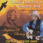 thank god i'm a country boy: a tribute to john denver - stephen r cheney