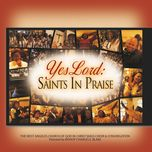 yes lord: saints in praise - west angeles cogic mass choir, congregation