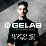 ready or not (the remixes) - gelab, automatic toys