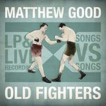 old fighters - matthew good