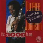it's good to me - luther guitar junior johnson