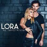 ne impotrivim (single) - lora