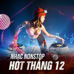 nhac nonstop hot thang 12 - dj