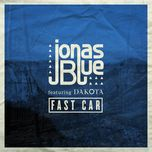 fast car (single)  - jonas blue, dakota
