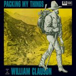 packing my things - william clauson