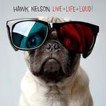 live life loud - hawk nelson