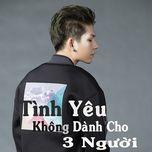 tinh yeu khong danh cho ba nguoi - kelvin khanh