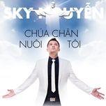 chua chan nuoi toi (single) - sky nguyen