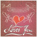 loves you - tigerbombs