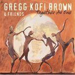 together as one - gregg kofi brown