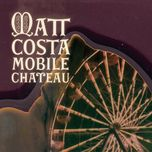 mobile chateau (re-release) - matt costa