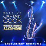 du bist mein erster gedanke - captain cook und seine singenden saxophone