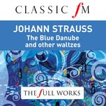 johann strauss: the blue danube (classic fm: full works) - vienna philharmonic orchestra