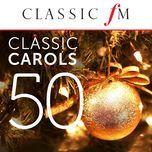 50 classic christmas carols by classic fm - v.a