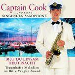 bist du einsam heut nacht - captain cook und seine singenden saxophone