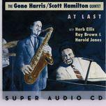 at last - gene harris/scott hamilton quintet