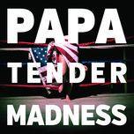 tender madness - papa