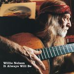 it always will be - willie nelson