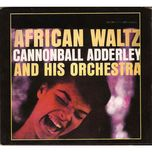 african waltz - cannonball adderley and his orchest