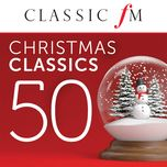 50 christmas classics by classic fm - v.a