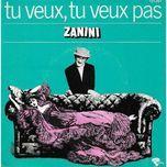 tu veux, tu veux pas - zanini