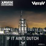 if it ain't dutch (single) - armin van buuren, w&w