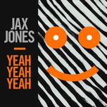 yeah yeah yeah (single) - jax jones
