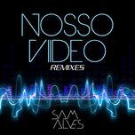 nosso video (remixes ep) - sam alves