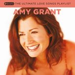 the ultimate love songs playlist - amy grant