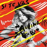 si te vas (single)  - paulina rubio