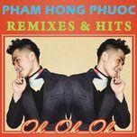 oh oh oh (remixes & hits) - pham hong phuoc