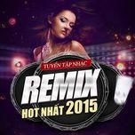tuyen tap nhac remix hot nhat 2015 - v.a