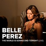 the world is gonna end tonight (live single)  - belle perez