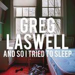 and so i tried to sleep (single)  - greg laswell