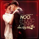 nhu vay mai thoi (single) - noo phuoc thinh