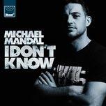 i don't know - michael mandal