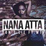 don't lie (single)  - nana atta, wtf