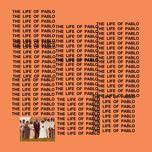 the life of pablo - kanye west