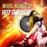 nhac nonstop hot thang 03/2017 - dj