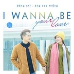 i wanna be your love (single) - dong nhi, ong cao thang