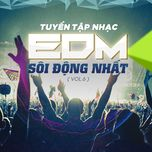 tuyen tap nhac edm soi dong nhat (vol. 6) - dj