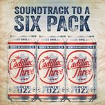 soundtrack to a six pack (single)  - the cadillac three