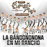 la bandononona en mi rancho - banda rancho viejo de julio aramburo la bandononona