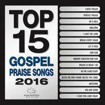 top 15 gospel praise songs 2016 - maranatha! gospel