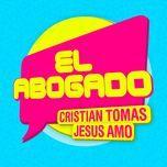 el abogado (single)  - jesus amo, cristian tomas