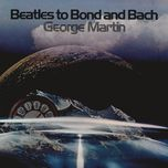 beatles to bond to bach - george martin, his orchestra