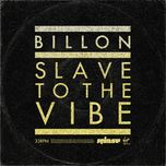 slave to the vibe (tee circus remix) (single)  - billon