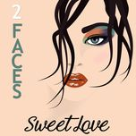 2 faces (single)  - sweet love